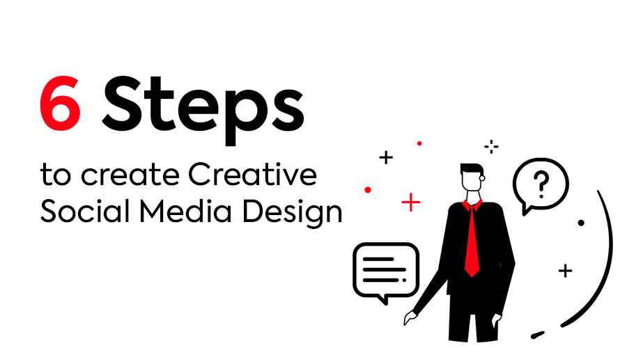 6 Steps to Create Creative Social Media Designs